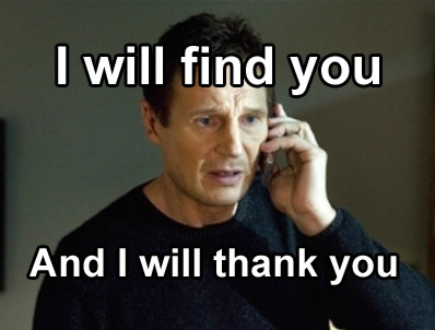 I will find you, and I will thank you - Liam Neeson meme