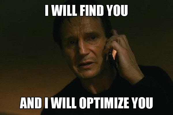 I will find you, and I will optimize you
